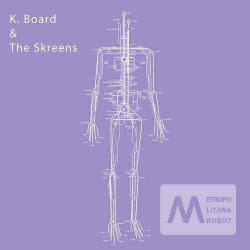 K. Board & The Skreens - Metropolitana Robot