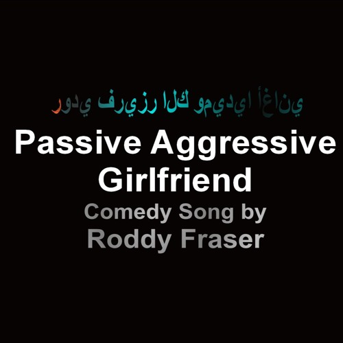 Passive Aggressive Girlfriend - Comedy Song By PPXPTV - Roddy Fraser