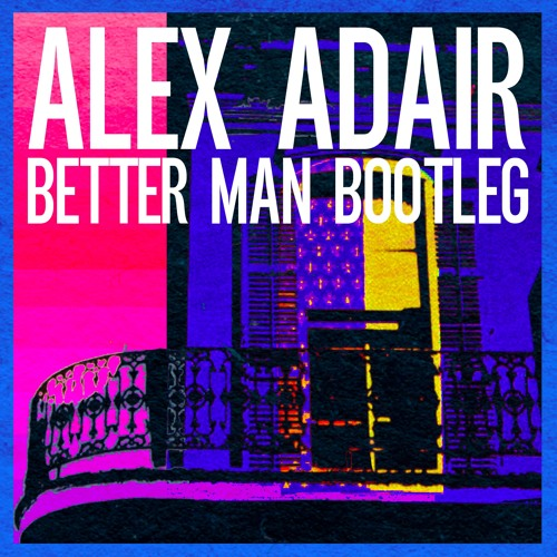 Alex Adair - Better Man Bootleg