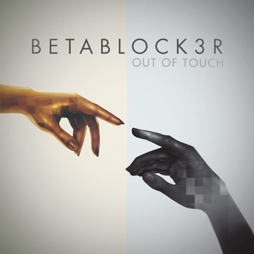 BETABLOCK3R - Out Of Touch