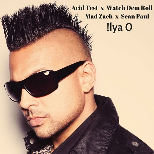 Sean Paul x Mad Zach x Acid Test x Watch Dem Roll - [!lyaO Bootleg]