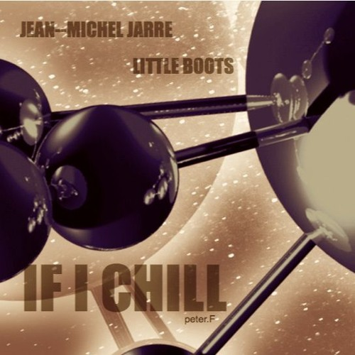 IF I CHILL Jean Michel Jarre - Little Boots -  chilled by peter.F
