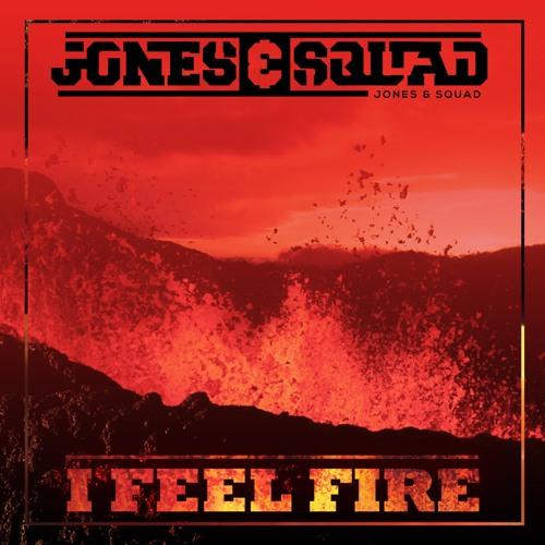 Jones & Squad - I Feel Fire