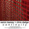 Aaron Leaney & Chris Dadge - Continuity {Bugincision Records 2011}