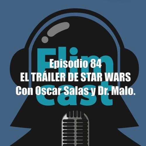 FlimCast episodio 84: El tráiler de Star Wars. Con Oscar Salas y Dr. Malo.