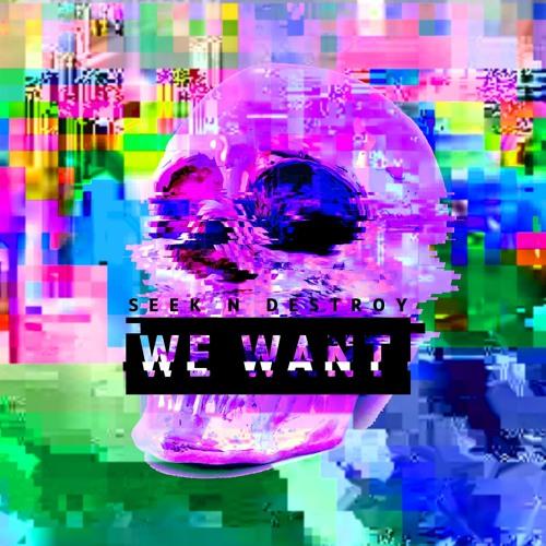 Seek N Destroy - We Want