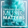 TWOLOUD PRES. MUSIC MATTERS Vol. 2 | Minimix