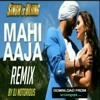 Mahi aaja remix by dj notorious at Singh is bling