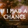If I Had A Chance (Mostafa Emgiem) with lyrics