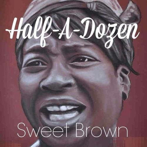 Sweet Brown (feat:Half-A-Dozen)
