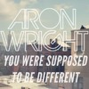 Aron Wright - You Were Supposed to Be Different