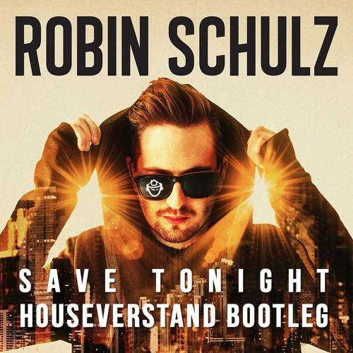 Robin Schulz & Moguai - Save Tonight (HouseVerstand Bootleg Short)