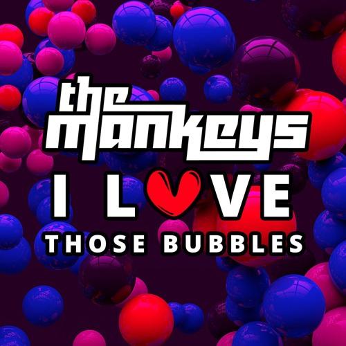 The Mankeys - I Love Those Bubbles (Original Mix)