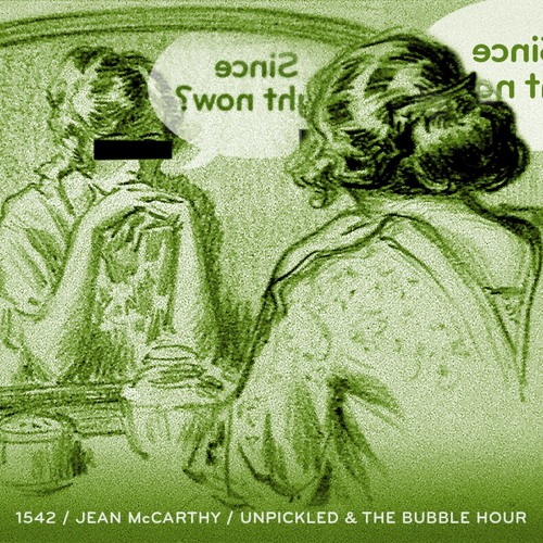 Episode 1542: Jean McCarthy / Unpickled & The Bubble Hour