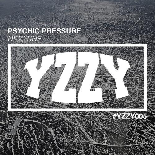 Psychic Pressure - Nicotine (Original Mix) [YZZY005]