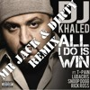 All i do is win - Dj Khaled ft T-pain (Mr Jack & Dirty Bootleg)