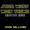 Star Wars Main Theme (Eronston Remix) - John Williams