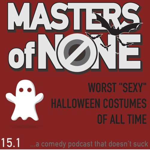 "EP 15.1 - Worst  ""Sexy""  Halloween Costumes Of All Time"