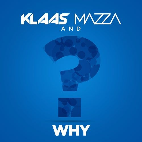 Klaas & Mazza – Why (Original Mix)
