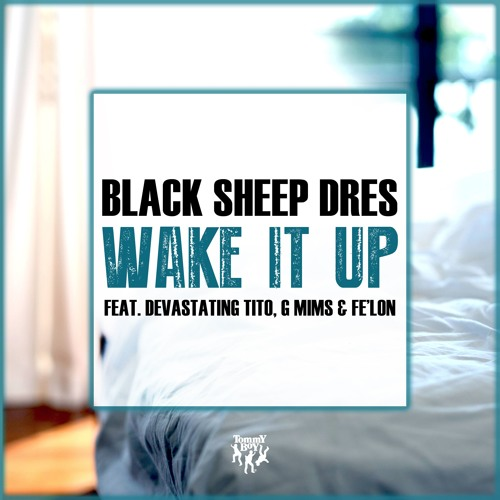 Black Sheep Dres - Wake It Up (feat. Devastating Tito, G MiMs & Fe'lon)