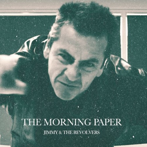 JIMMY & THE REVOLVERS - The Morning Paper
