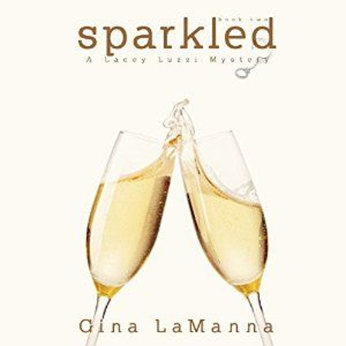 SPARKLED: LACEY LUZZI MAFIA MYSTERIES, BOOK 2 by Gina LaManna (Read by Caitlin Kelly)