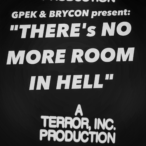 "Gpek & Brycon present - ""There's No More Room in Hell!"""
