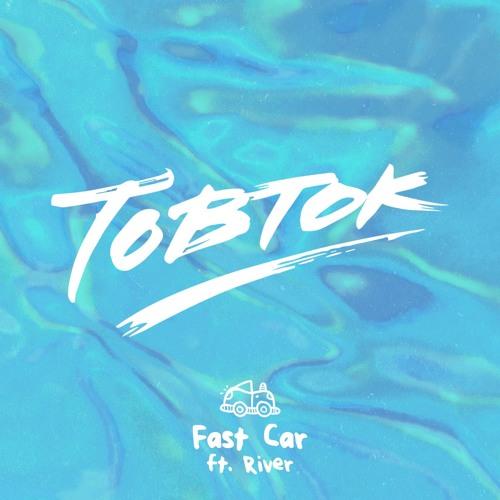 Tobtok - Fast Car ft. River