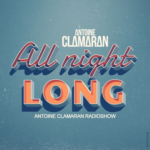 Antoine Clamaran's Radio Show   All Night Long 163