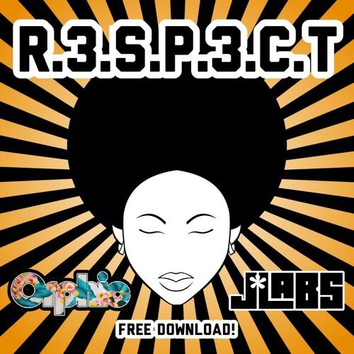 R.3.S.P.3.C.T. - (Orphic & J*Labs) [FREE DL]