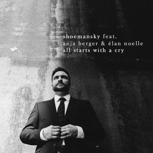 Shoemansky - All Starts With A Cry (feat. Anja Berger & Élan Noelle)