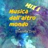Musica Dall'Altro Mondo - (Mix1) [Pianeta Trip]