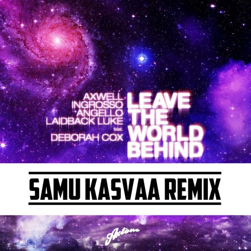 Leave The World Behind (Samu Kasvaa Remix)