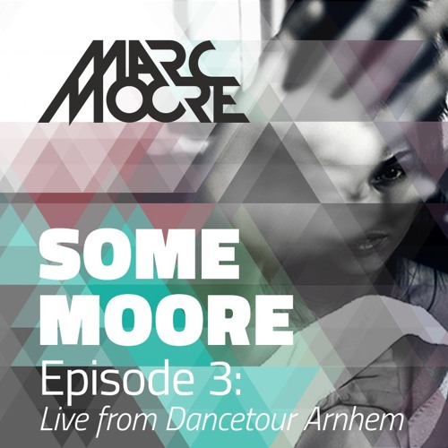 Some Moore Episode #3 (Special) - Set Played at Dancetour Festival Arnhem 20-04-2014 -