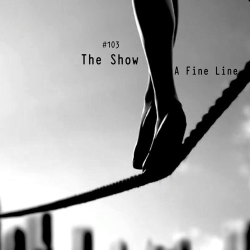 The Show #103 - A Fine Line