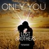 The Lost Brothers - Only You (Original Mix) *FREE DOWNLOADS*