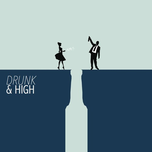 Drunk and High
