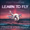 Foo Fighters - Learn To Fly (PINEO & LOEB Remix)