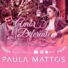 Amor é Diferente - Paula Mattos (part.) Zé Felipe