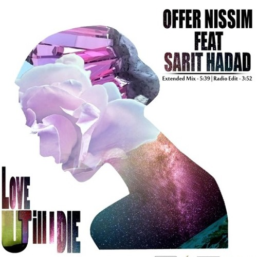 Offer Nissim Feat. Sarit Hadad - Love U Till I Die (Flamefly & Thiago Xtended  Reconstruction ))