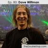 Ep. 80: Dave Wittman (Engineer: KISS, Peter Frampton, Foreigner, Billy Idol, TSO)