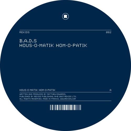 OUT NOW: B.A.D.S - HOUS-O-MATIK HOM-O-PATIK (REKIDS082)