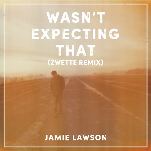 Jamie Lawson - Wasn't Expecting That (Zwette Remix)