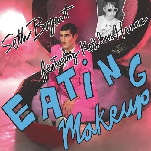 Seth Bogart - Eating Makeup (featuring Kathleen Hanna)