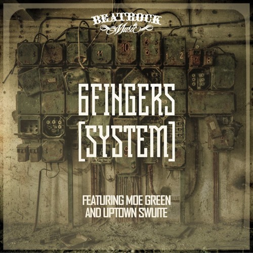 6Fingers - System (feat. Moe Green and Uptown Swuite)