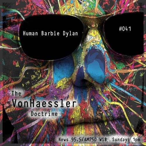 The VonHaessler Doctrine #041 - Human Barbie Dylan