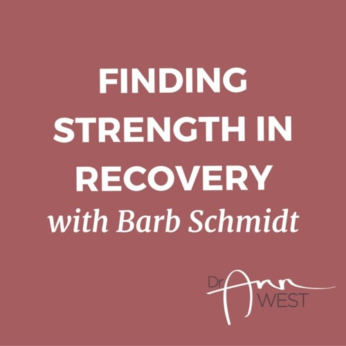Ann West Interviews Barb Schmidt about Finding Strength in Recovery