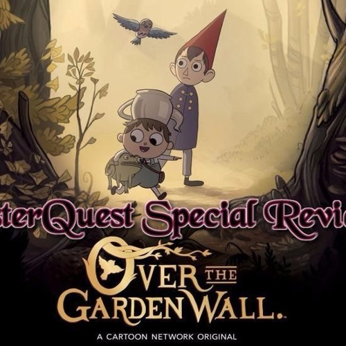Ep24 Cq Review Over The Garden Wall Ep 1 2 By Casterquest Caster Quest Free Listening On