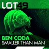 Ben Coda - Smaller Than Man - Lot49 [OUT NOW]