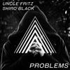Uncle Fritz X Shiro Black - Problems